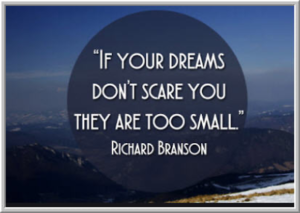 If your dreams don't scare you, they are too small
