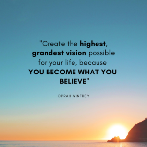 Create the highest grandest vision possible for your life
